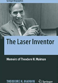 The Laser Inventor: Memoirs of Theodore H. Maiman